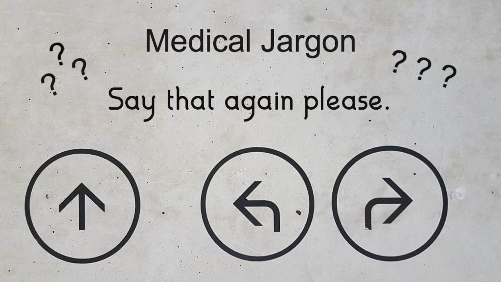 Grey slate with arrows pointing in different directions. Label Medical Jargon Say that again please