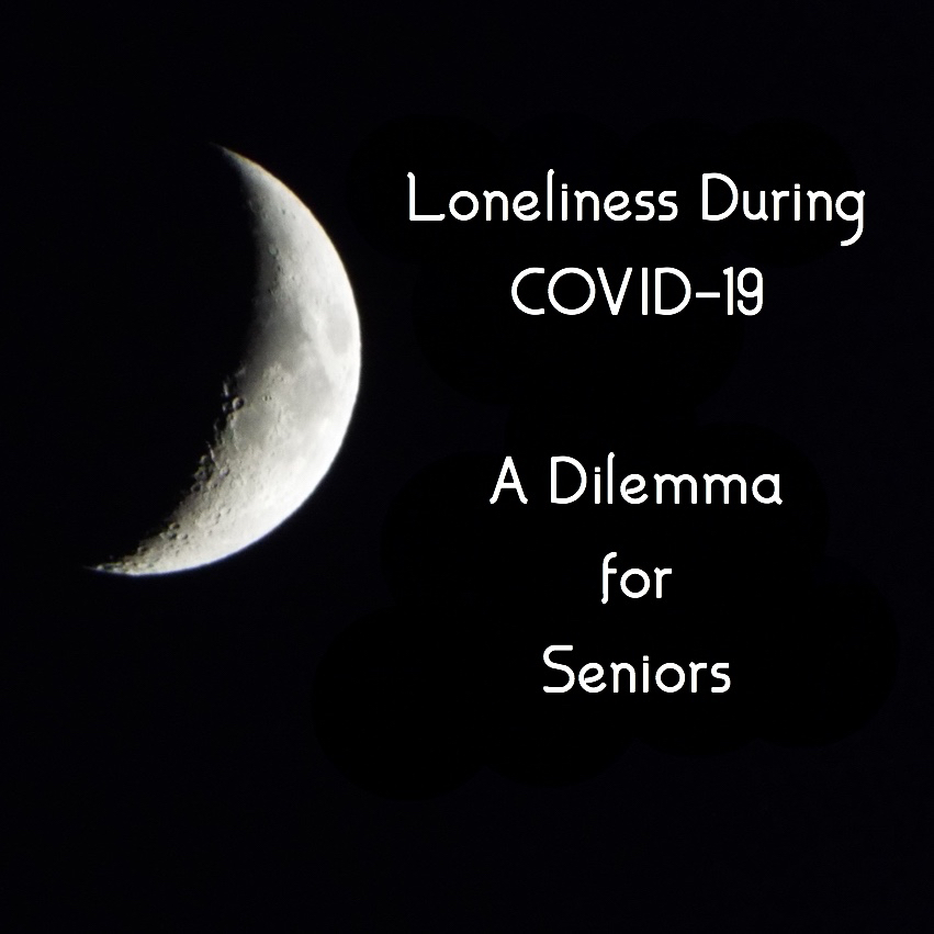 crescent moon on dark background with label loneliness during covid-19. a dilemma for seniors